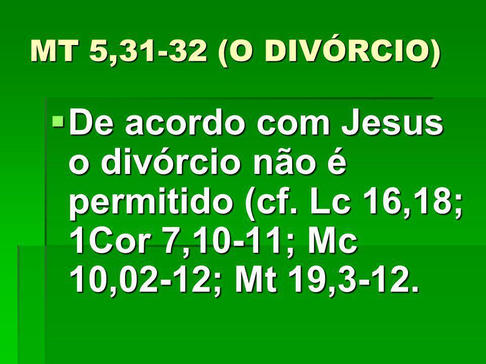 MT 5,31-32 (O DIVÓRCIO) De acordo com Jesus o divórcio não é permitido (cf.