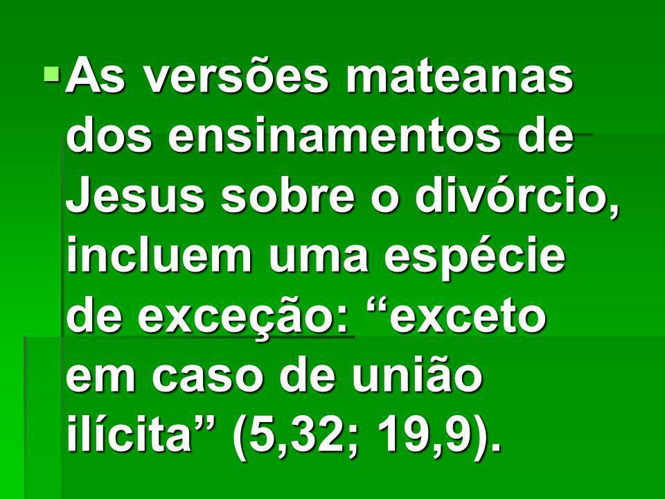 As versões mateanas dos ensinamentos de Jesus sobre o divórcio, incluem uma espécie de exceção: exceto em caso de união ilícita (5,32; 19,9).