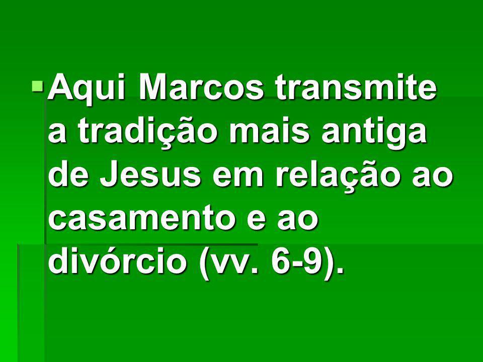 Aqui Marcos transmite a tradição mais antiga de Jesus em relação ao casamento e ao divórcio (vv.