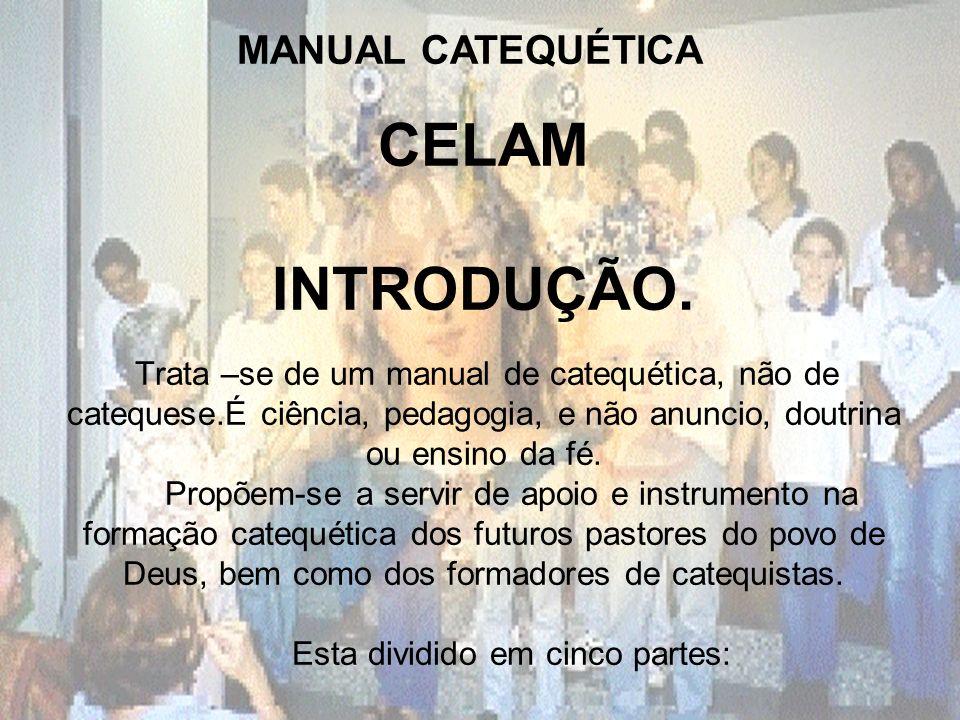 MANUAL CATEQUÉTICA CELAM INTRODUÇÃO. Trata –se de um manual de catequética, não de catequese.É ciência, pedagogia, e não anuncio, doutrina ou ensino d