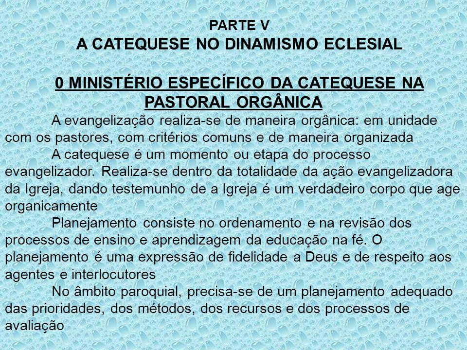 PARTE V A CATEQUESE NO DINAMISMO ECLESIAL 0 MINISTÉRIO ESPECÍFICO DA CATEQUESE NA PASTORAL ORGÂNICA A evangelização realiza-se de maneira orgânica: em