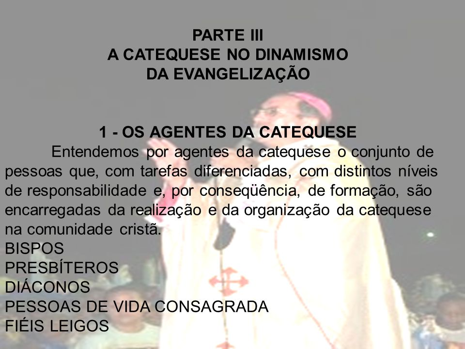 PARTE III A CATEQUESE NO DINAMISMO DA EVANGELIZAÇÃO 1 - OS AGENTES DA CATEQUESE Entendemos por agentes da catequese o conjunto de pessoas que, com tar