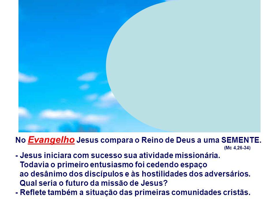 No Evangelho Jesus compara o Reino de Deus a uma SEMENTE.