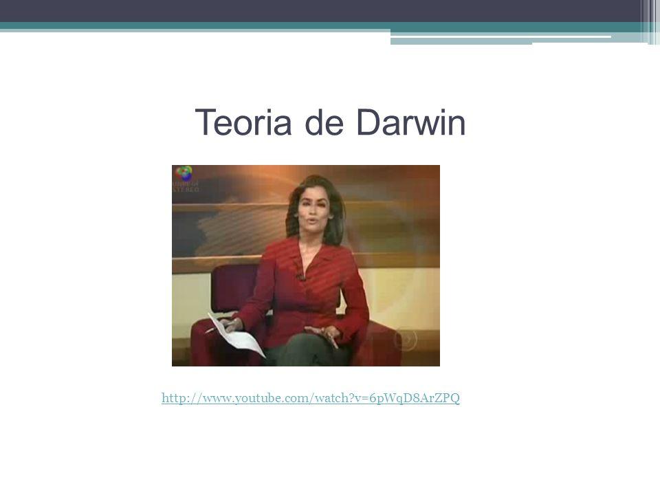 Teoria de Darwin http://www.youtube.com/watch?v=6pWqD8ArZPQ