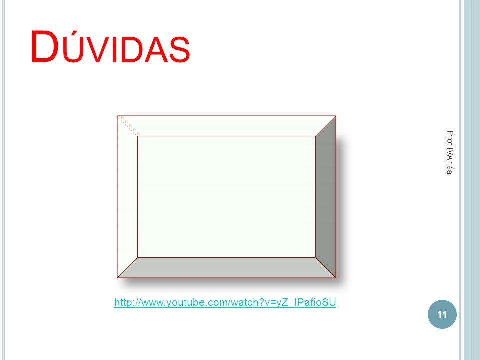 D ÚVIDAS 11 Prof IVAnéa http://www.youtube.com/watch?v=yZ_IPafioSU