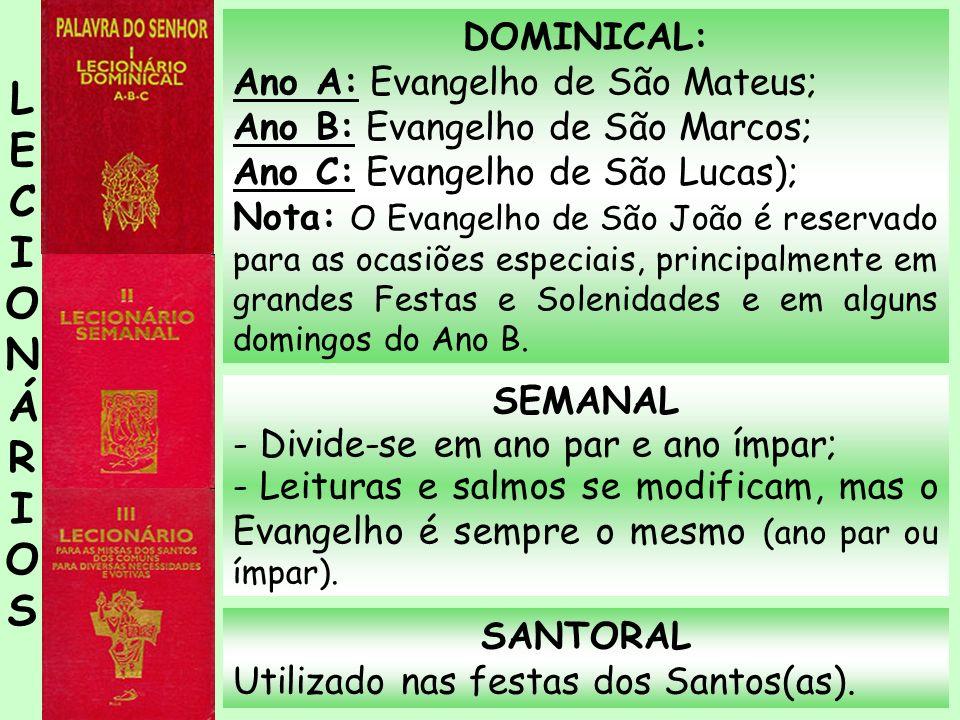 DOMINICAL: Ano A: Evangelho de São Mateus; Ano B: Evangelho de São Marcos; Ano C: Evangelho de São Lucas); Nota: O Evangelho de São João é reservado p