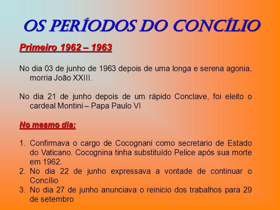 Os períodos do ConcÍlio Primeiro 1962 – 1963 No dia 03 de junho de 1963 depois de uma longa e serena agonia, morria João XXIII. No dia 21 de junho dep