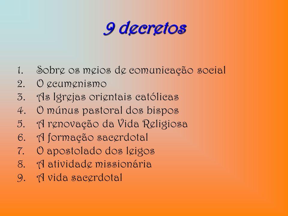 9 decretos 1.Sobre os meios de comunicação social 2.O ecumenismo 3.As Igrejas orientais católicas 4.O múnus pastoral dos bispos 5.A renovação da Vida