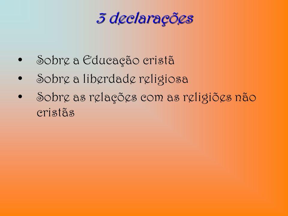 3 declarações Sobre a Educação cristã Sobre a liberdade religiosa Sobre as relações com as religiões não cristãs