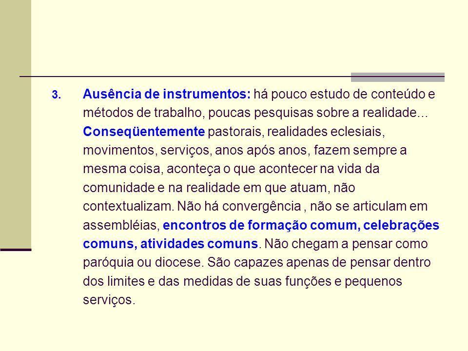 3. Ausência de instrumentos: há pouco estudo de conteúdo e métodos de trabalho, poucas pesquisas sobre a realidade... Conseqüentemente pastorais, real