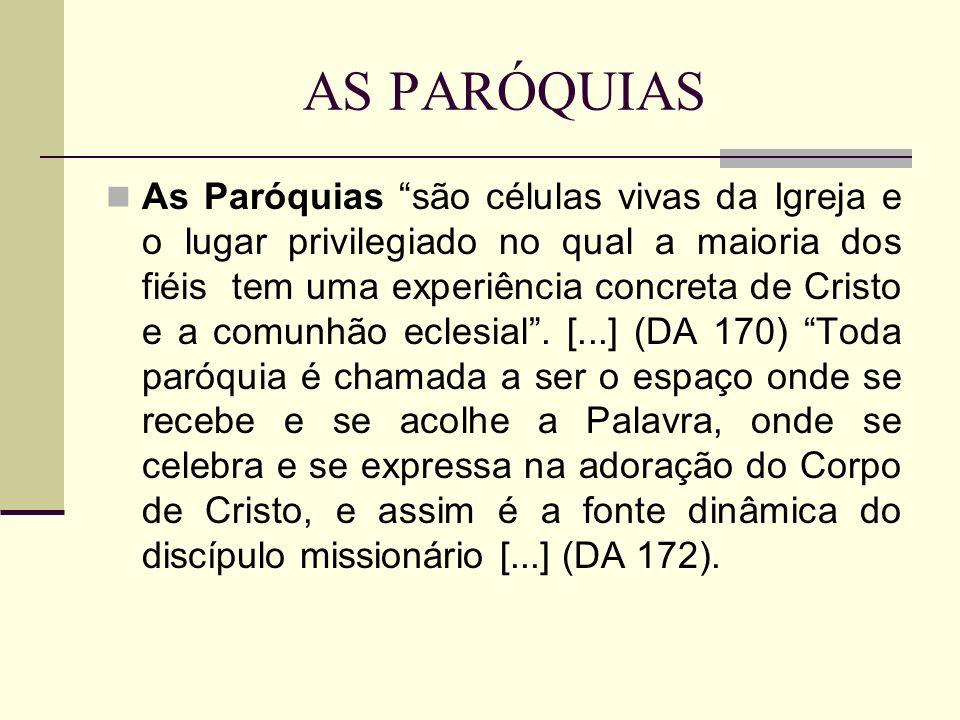 AS PARÓQUIAS As Paróquias são células vivas da Igreja e o lugar privilegiado no qual a maioria dos fiéis tem uma experiência concreta de Cristo e a co