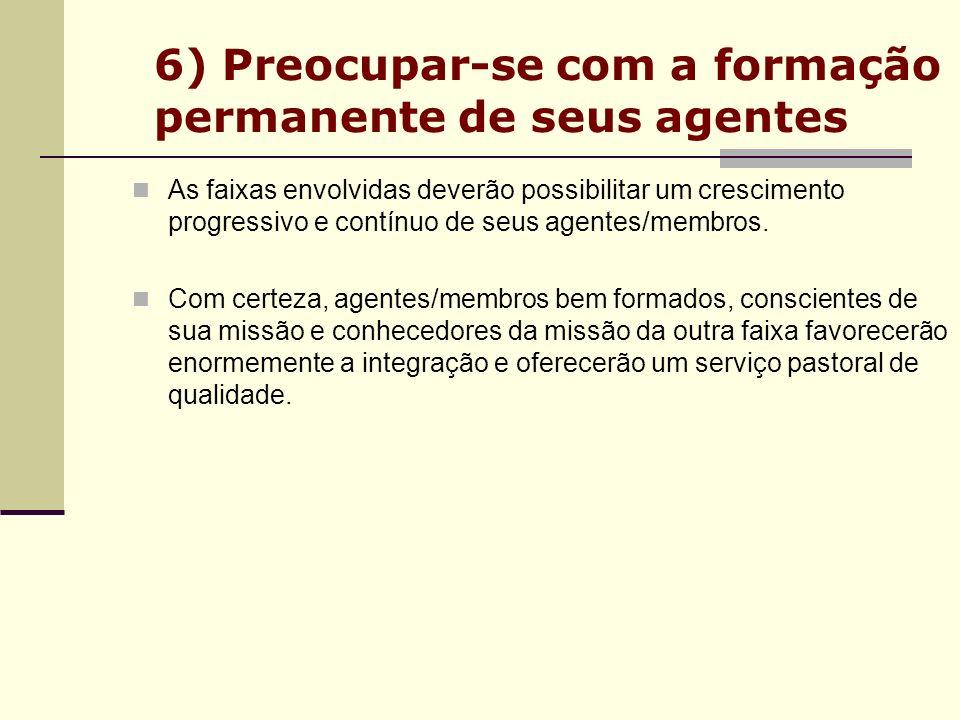 6) Preocupar-se com a formação permanente de seus agentes As faixas envolvidas deverão possibilitar um crescimento progressivo e contínuo de seus agen
