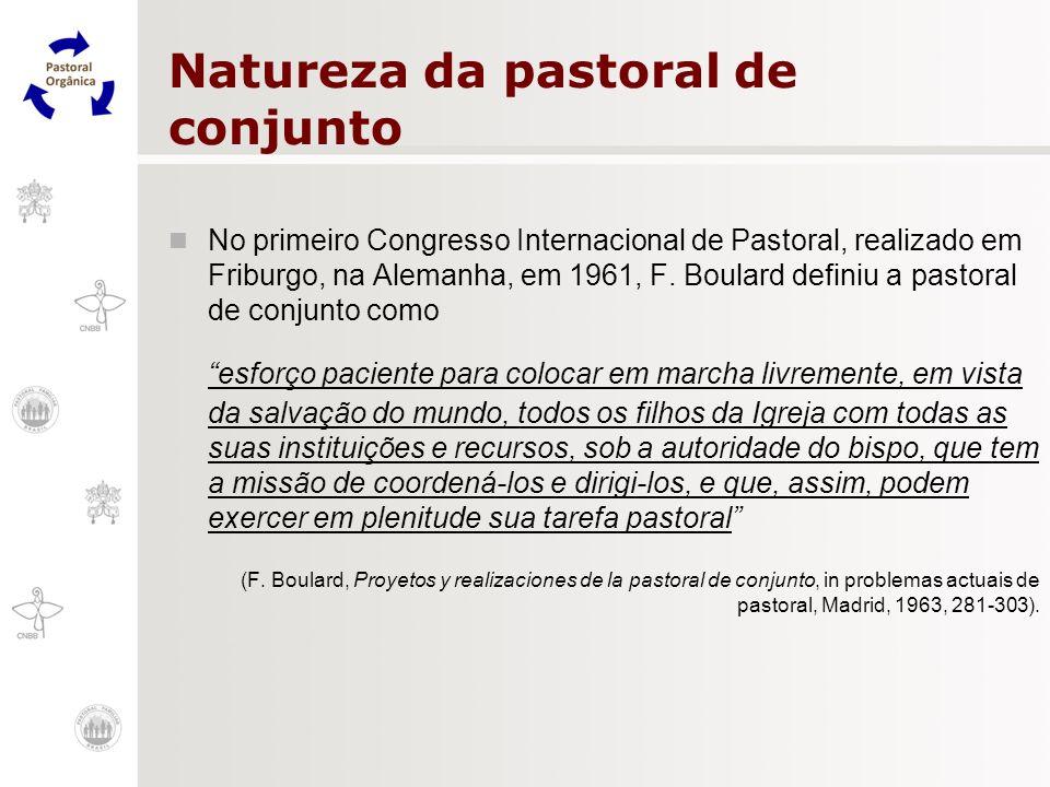 Natureza da pastoral de conjunto No primeiro Congresso Internacional de Pastoral, realizado em Friburgo, na Alemanha, em 1961, F. Boulard definiu a pa