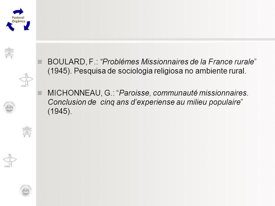 BOULARD, F.: Problémes Missionnaires de la France rurale (1945). Pesquisa de sociologia religiosa no ambiente rural. MICHONNEAU, G.: Paroisse, communa