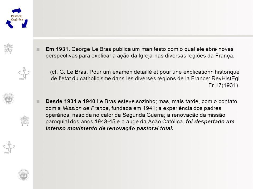 Em 1931. George Le Bras publica um manifesto com o qual ele abre novas perspectivas para explicar a ação da Igreja nas diversas regiões da França. (cf