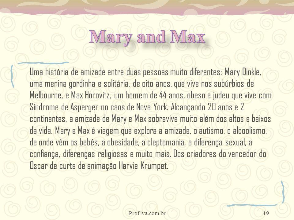Prof iva.com.br19 Uma história de amizade entre duas pessoas muito diferentes: Mary Dinkle, uma menina gordinha e solitária, de oito anos, que vive no