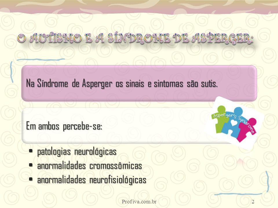 Na Síndrome de Asperger os sinais e sintomas são sutis. Em ambos percebe-se: patologias neurológicaspatologias neurológicas anormalidades cromossômica