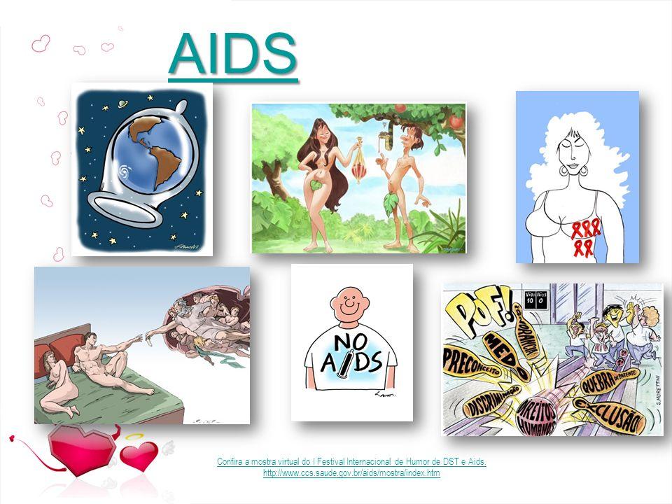 AIDS Confira a mostra virtual do I Festival Internacional de Humor de DST e Aids. http://www.ccs.saude.gov.br/aids/mostra/index.htm