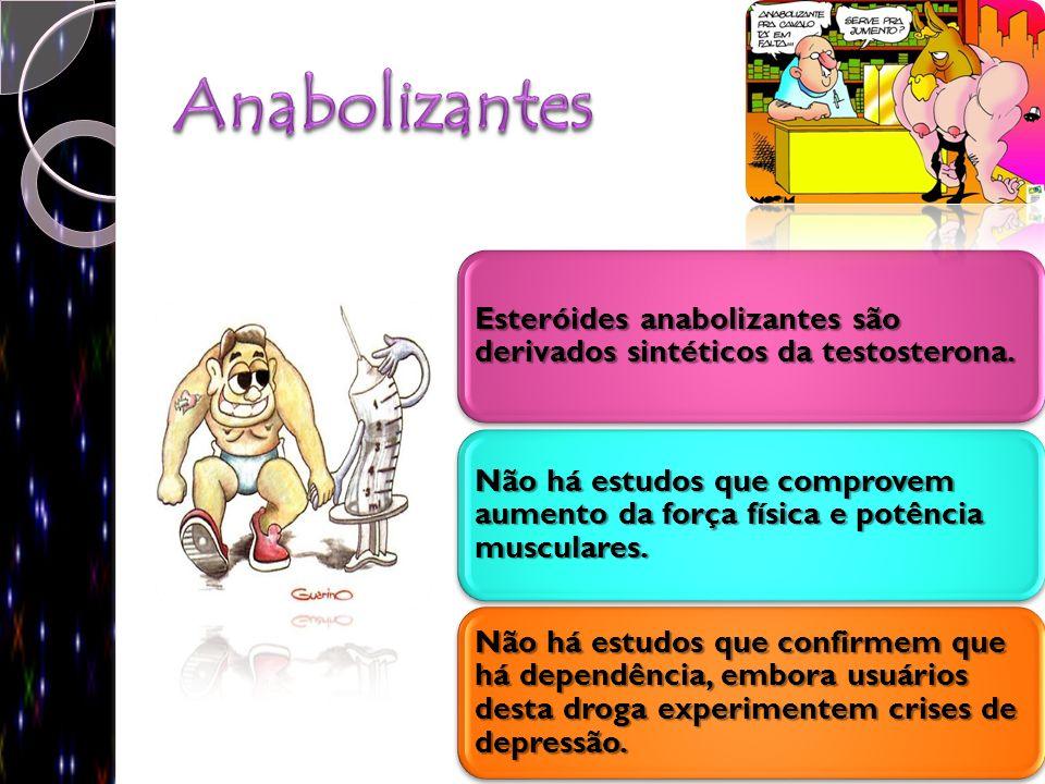 Esteróides anabolizantes são derivados sintéticos da testosterona. Não há estudos que comprovem aumento da força física e potência musculares. Não há