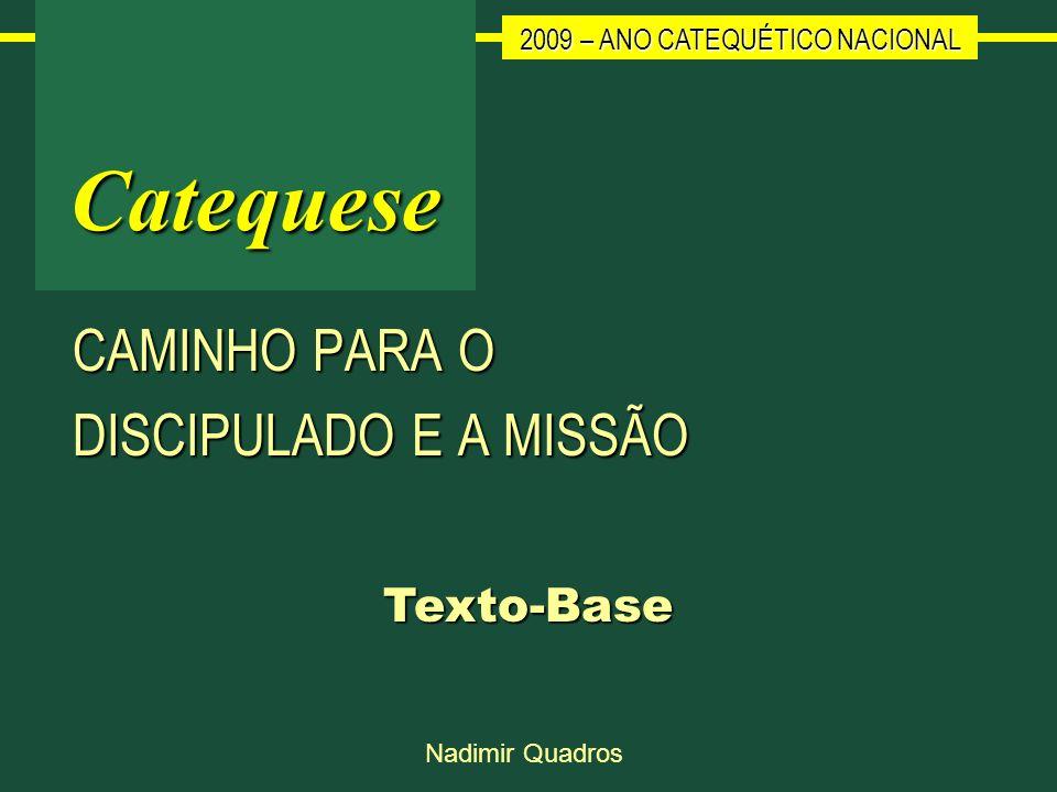 2009 – ANO CATEQUÉTICO NACIONAL Nadimir QuadrosCatequese CAMINHO PARA O DISCIPULADO E A MISSÃO Texto-Base