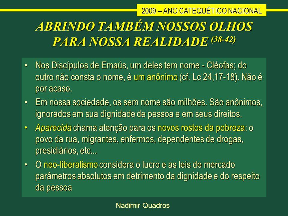 2009 – ANO CATEQUÉTICO NACIONAL Nadimir Quadros ABRINDO TAMBÉM NOSSOS OLHOS PARA NOSSA REALIDADE (38-42) Nos Discípulos de Emaús, um deles tem nome -