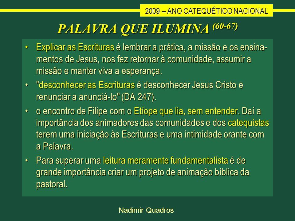 2009 – ANO CATEQUÉTICO NACIONAL Nadimir Quadros PALAVRA QUE ILUMINA (60-67) Explicar as Escrituras é lembrar a prática, a missão e os ensina mentos d