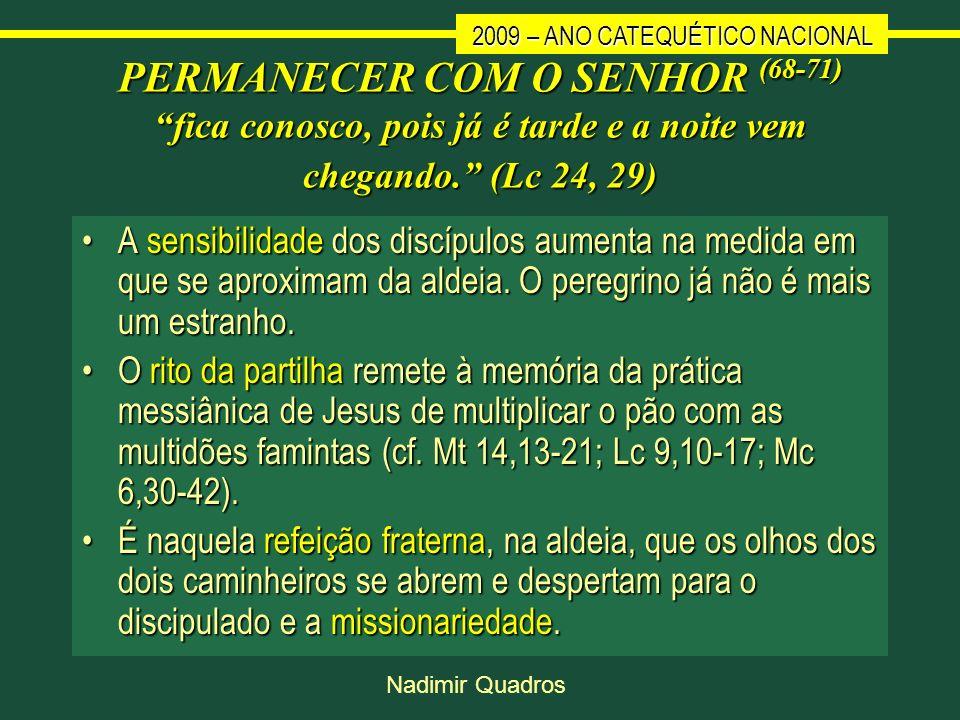 2009 – ANO CATEQUÉTICO NACIONAL Nadimir Quadros PERMANECER COM O SENHOR (68-71) fica conosco, pois já é tarde e a noite vem chegando. (Lc 24, 29) A se