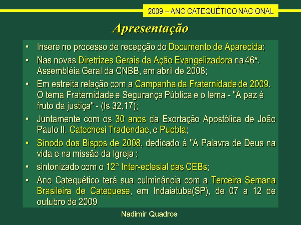 2009 – ANO CATEQUÉTICO NACIONAL Nadimir Quadros Apresentação Insere no processo de recepção do Documento de Aparecida;Insere no processo de recepção d