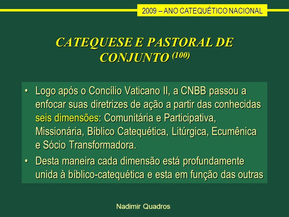 2009 – ANO CATEQUÉTICO NACIONAL Nadimir Quadros CATEQUESE E PASTORAL DE CONJUNTO (100) Logo após o Concílio Vaticano II, a CNBB passou a enfocar suas