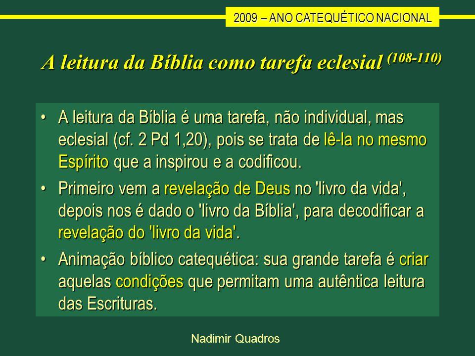 2009 – ANO CATEQUÉTICO NACIONAL Nadimir Quadros A leitura da Bíblia como tarefa eclesial (108-110) A leitura da Bíblia é uma tarefa, não individual, m