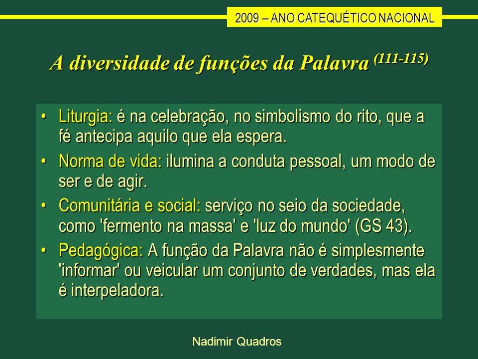 2009 – ANO CATEQUÉTICO NACIONAL Nadimir Quadros A diversidade de funções da Palavra (111-115) Liturgia: é na celebração, no simbolismo do rito, que a