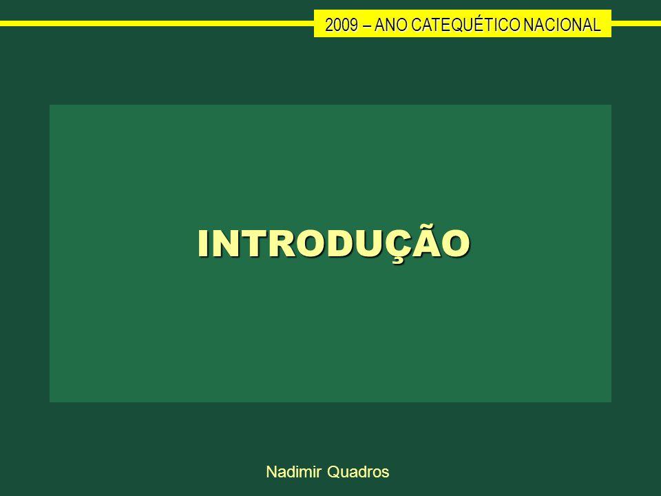 2009 – ANO CATEQUÉTICO NACIONAL Nadimir Quadros INTRODUÇÃO INTRODUÇÃO