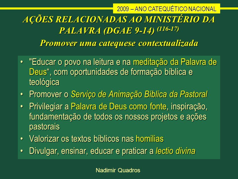 2009 – ANO CATEQUÉTICO NACIONAL Nadimir Quadros AÇÕES RELACIONADAS AO MINISTÉRIO DA PALAVRA (DGAE 9-14) (116-17) Promover uma catequese contextualizad