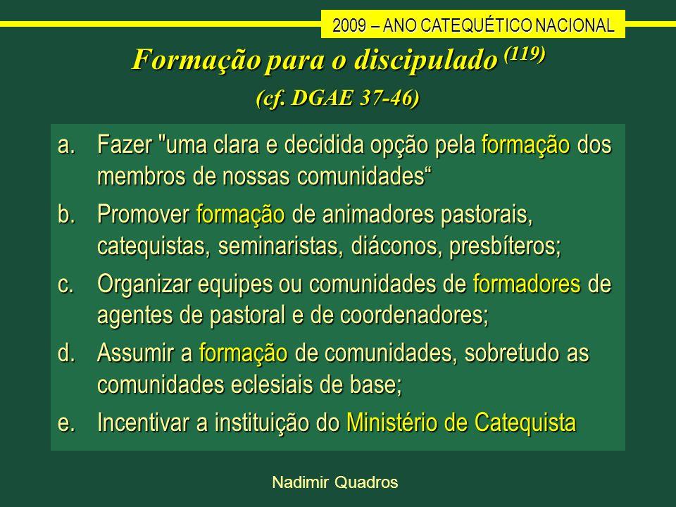 2009 – ANO CATEQUÉTICO NACIONAL Nadimir Quadros Formação para o discipulado (119) (cf. DGAE 37-46) a.Fazer