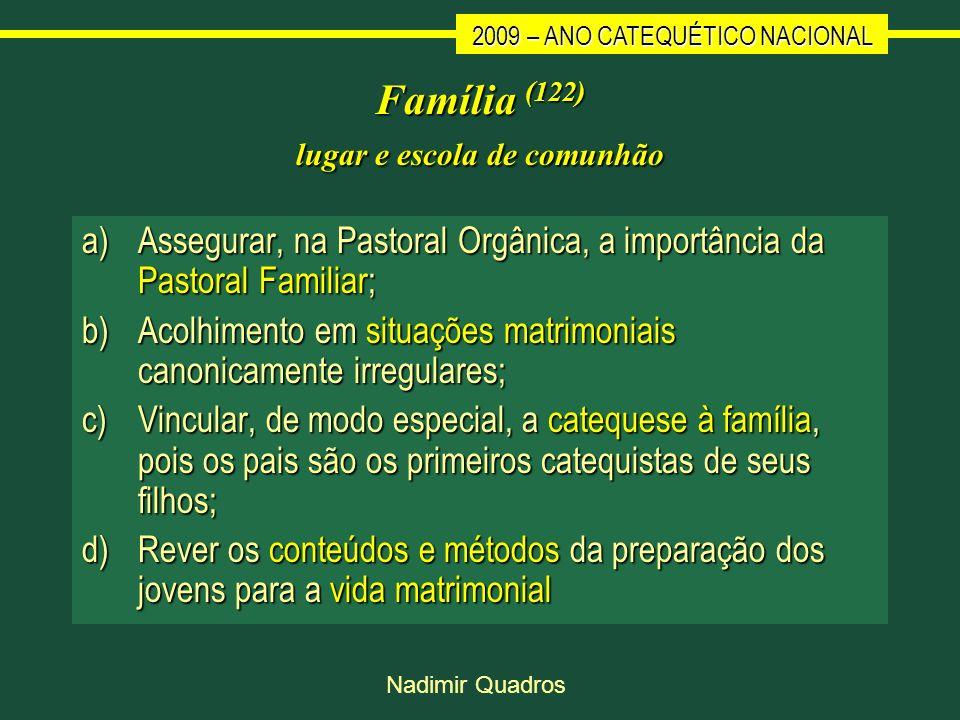 2009 – ANO CATEQUÉTICO NACIONAL Nadimir Quadros Família (122) lugar e escola de comunhão a)Assegurar, na Pastoral Orgânica, a importância da Pastoral