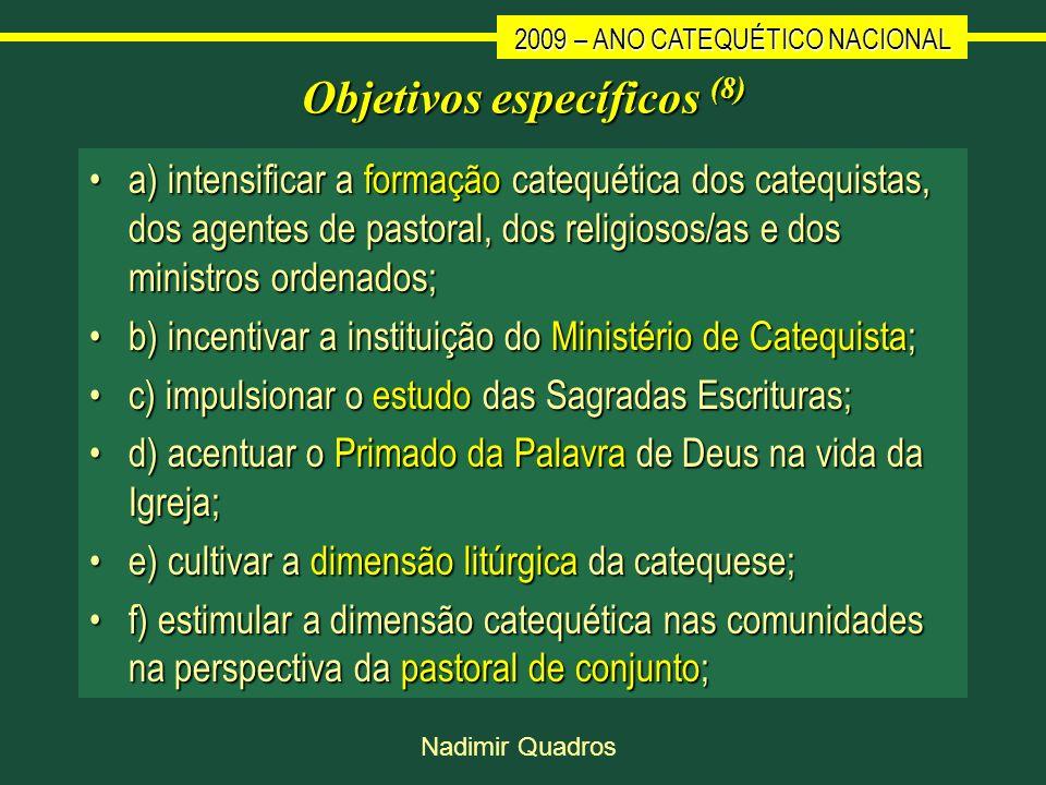 2009 – ANO CATEQUÉTICO NACIONAL Nadimir Quadros Objetivos específicos (8) a) intensificar a formação catequética dos catequistas, dos agentes de pasto