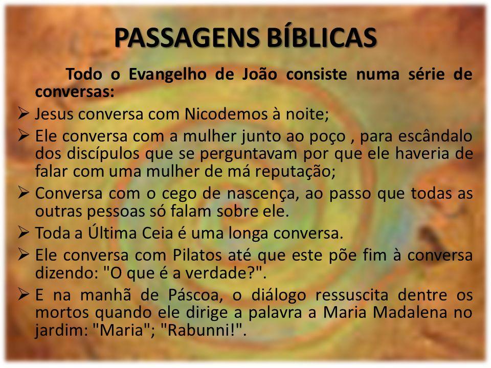 PASSAGENS BÍBLICAS Todo o Evangelho de João consiste numa série de conversas: Jesus conversa com Nicodemos à noite; Ele conversa com a mulher junto ao