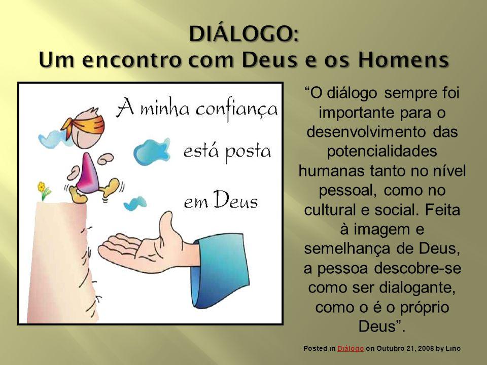 O diálogo sempre foi importante para o desenvolvimento das potencialidades humanas tanto no nível pessoal, como no cultural e social. Feita à imagem e