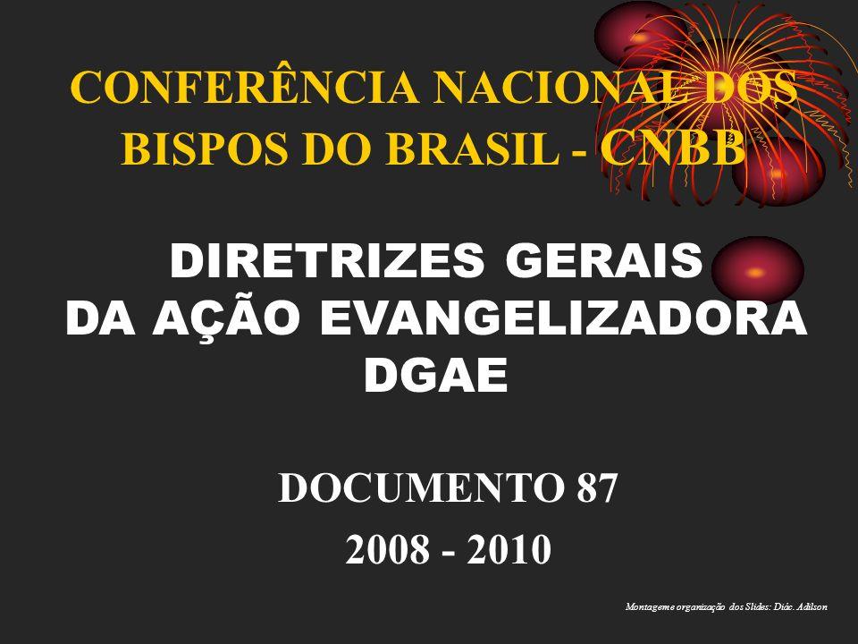 CONFERÊNCIA NACIONAL DOS BISPOS DO BRASIL - CNBB DOCUMENTO 87 2008 - 2010 DIRETRIZES GERAIS DA AÇÃO EVANGELIZADORA DGAE Montagem e organização dos Sli