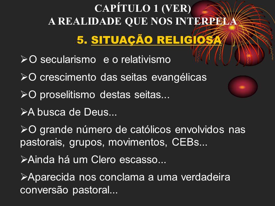 CAPÍTULO 1 (VER) A REALIDADE QUE NOS INTERPELA 5. SITUAÇÃO RELIGIOSA O secularismo e o relativismo O crescimento das seitas evangélicas O proselitismo