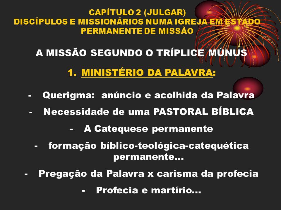 CAPÍTULO 2 (JULGAR) DISCÍPULOS E MISSIONÁRIOS NUMA IGREJA EM ESTADO PERMANENTE DE MISSÃO A MISSÃO SEGUNDO O TRÍPLICE MÚNUS 1.MINISTÉRIO DA PALAVRA: -Q