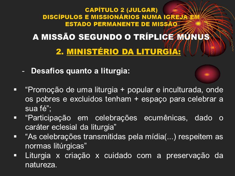 CAPÍTULO 2 (JULGAR) DISCÍPULOS E MISSIONÁRIOS NUMA IGREJA EM ESTADO PERMANENTE DE MISSÃO A MISSÃO SEGUNDO O TRÍPLICE MÚNUS 2. MINISTÉRIO DA LITURGIA: