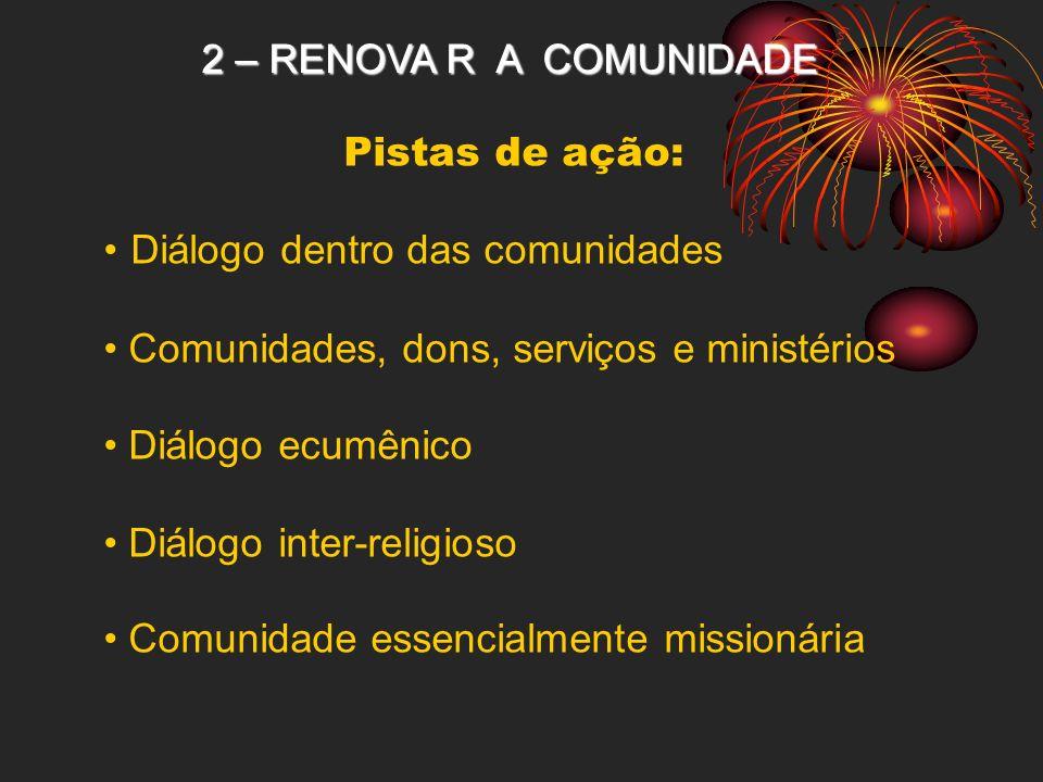 2 – RENOVA R A COMUNIDADE Pistas de ação: Diálogo dentro das comunidades Comunidades, dons, serviços e ministérios Diálogo ecumênico Diálogo inter-rel