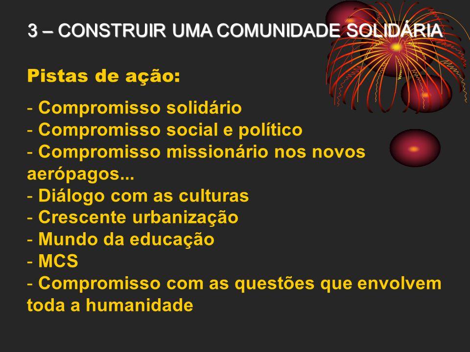 3 – CONSTRUIR UMA COMUNIDADE SOLIDÁRIA Pistas de ação: - Compromisso solidário - Compromisso social e político - Compromisso missionário nos novos aer