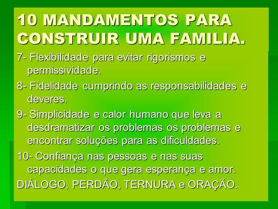 10 MANDAMENTOS PARA CONSTRUIR UMA FAMILIA. 7- Flexibilidade para evitar rigorismos e permissividade. 8- Fidelidade cumprindo as responsabilidades e de