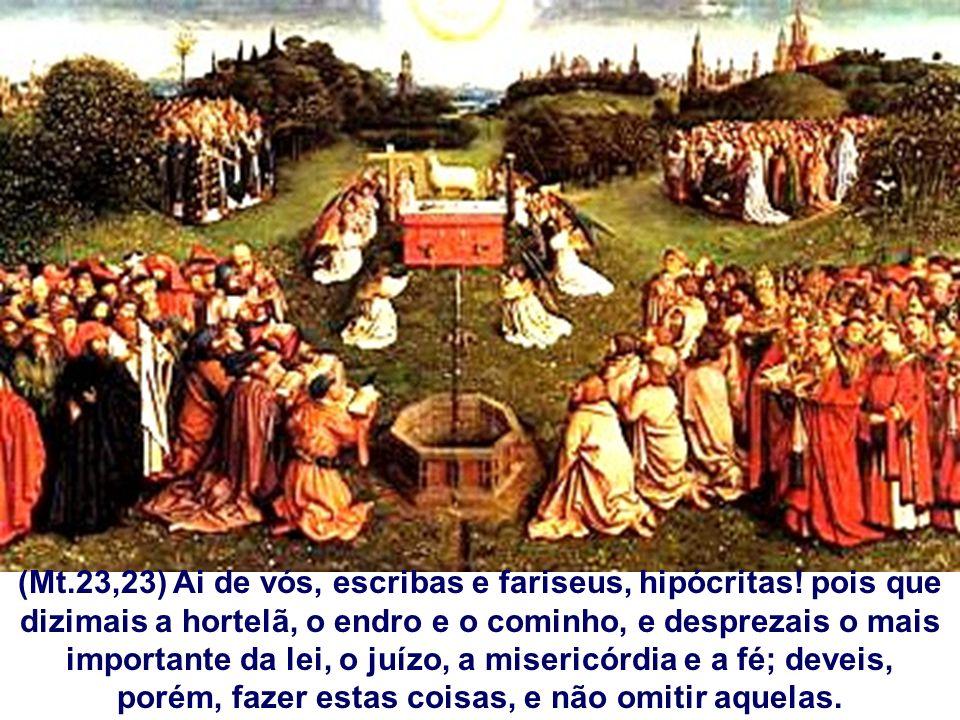 (Mt.23,23) Ai de vós, escribas e fariseus, hipócritas! pois que dizimais a hortelã, o endro e o cominho, e desprezais o mais importante da lei, o juíz