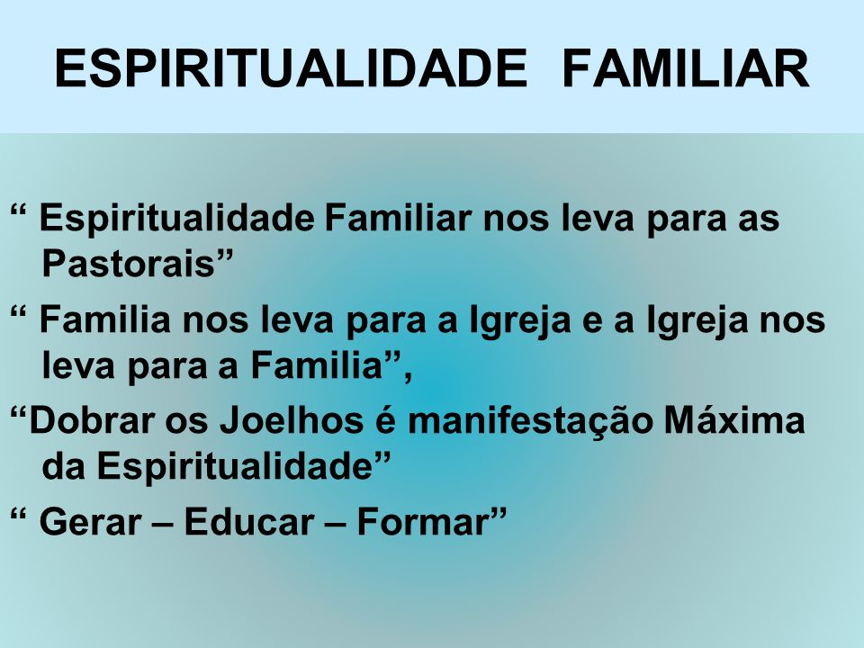 ESPIRITUALIDADE FAMILIAR Espiritualidade Familiar nos leva para as Pastorais Familia nos leva para a Igreja e a Igreja nos leva para a Familia, Dobrar