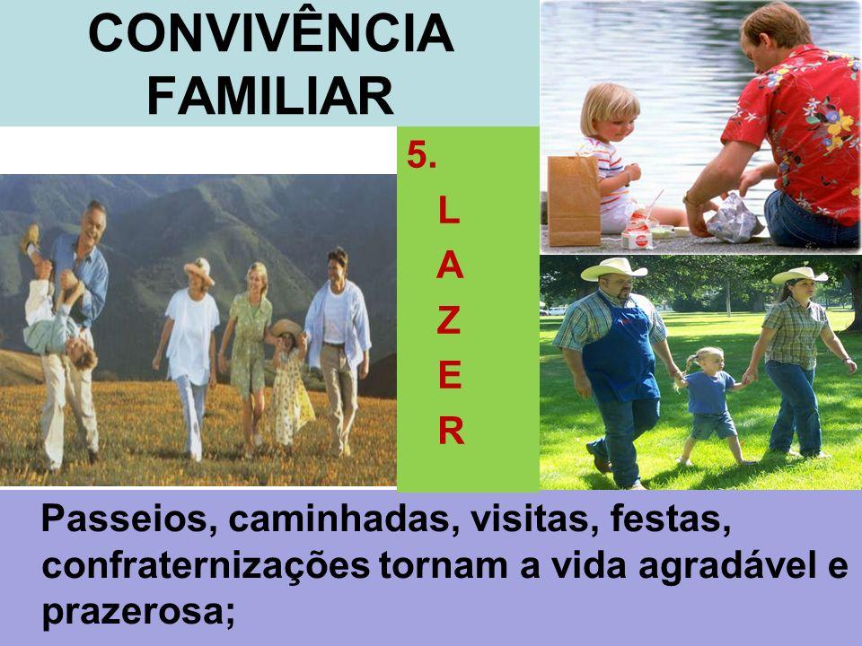 Passeios, caminhadas, visitas, festas, confraternizações tornam a vida agradável e prazerosa; CONVIVÊNCIA FAMILIAR 5. L A Z E R