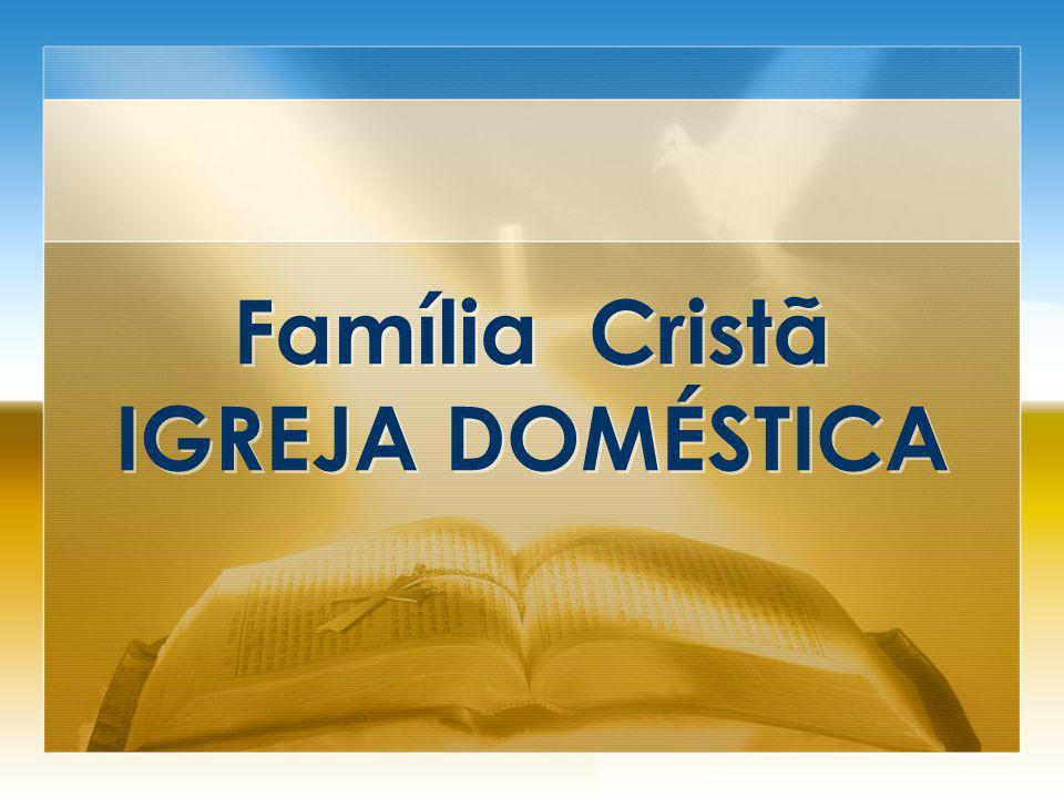Família Cristã IGREJA DOMÉSTICA