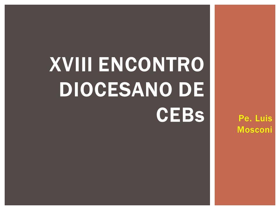Pe. Luis Mosconi XVIII ENCONTRO DIOCESANO DE CEBs